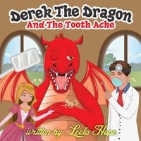 Derek the Dragon and the Tooth Ache - Leela Hope