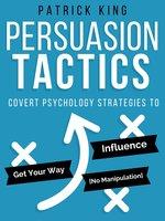 Persuasion Tactics (Without Manipulation) - Patrick King
