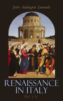 Renaissance in Italy (Vol. 1-7) - John Addington Symonds
