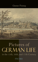 Pictures of German Life in the 15th, 16th, and 17th Centuries (Vol. 1&2) - Gustav Freytag