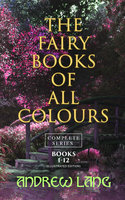 The Fairy Books of All Colours - Complete Series: Books 1-12 (Illustrated Edition) - Andrew Lang