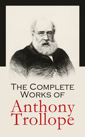 The Complete Works of Anthony Trollope - Anthony Trollope