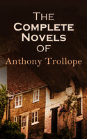 The Complete Novels of Anthony Trollope - Anthony Trollope