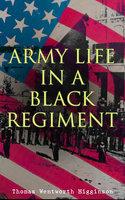 Army Life in a Black Regiment - Thomas Wentworth Higginson