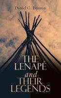 The Lenâpé and Their Legends - Daniel G. Brinton