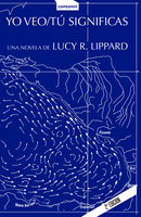 Yo veo / Tú significas - Lucy R. Lippard