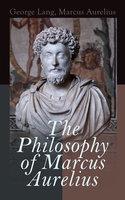 The Philosophy of Marcus Aurelius - Marcus Aurelius, George Lang