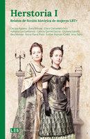 Herstoria I: Relatos de ficción histórica de mujeres LBT+