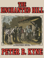 The Enchanted Hill - Peter B. Kyne
