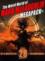 The Weird World of Mark McLaughlin MEGAPACK® - Mark McLaughlin