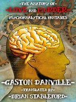 The Anatomy of Love and Murder: Psychoanalytical Fantasies - Gaston Danville