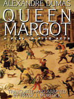 Queen Margot: A Play in Five Acts - Alexandre Dumas