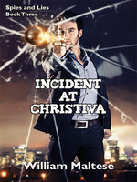 Incident at Christiva: Spies & Lies (Book Three) - William Maltese