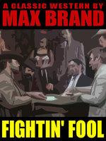 Fightin' Fool - Max Brand, Frederick Faust