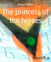 The princess of the heroes - Evelyn Robyn