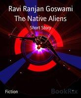 The Native Aliens - Ravi Ranjan Goswami