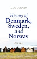 History of Denmark, Sweden, and Norway (Vol. 1&2) - S. A. Dunham