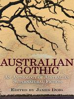 Australian Gothic - Mary Fortune, Ernest Favenc, Marcus Clarke, J. E. P. Muddock