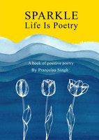 Sparkle - Life is Poetry - Pranjulaa Singh