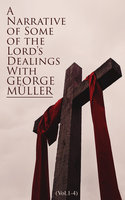 A Narrative of Some of the Lord's Dealings With George Müller (Vol.1-4) - George Muller