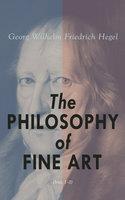 The Philosophy of Fine Art (Vol. 1-3) - Georg Wilhelm Friedrich Hegel