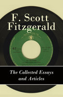 The Collected Essays and Articles of F. Scott Fitzgerald - Francis Scott Fitzgerald