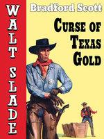 Curse of Texas Gold: A Walt Slade Western - Bradford Scott