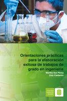 Orientaciones prácticas para la elaboración exitosa de trabajos de grado en ingeniería - Zuly Calderón, Martha Ilce Pérez