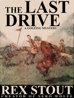 The Last Drive: A Golfing Mystery - Rex Stout