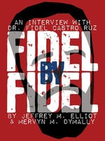 Fidel By Fidel: An Interview With Dr. Fidel Castro Ruz - Fidel Castro, Jeffrey M. Elliott