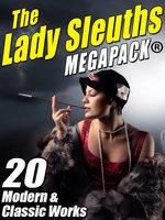 The Lady Sleuths MEGAPACK® - Janice Law, Kristine Kathryn Rusch, Catherine Louisa Pirkis, Kris Kris Nelscott Nelscott, Anna Katharine Anna Katharine Green Green