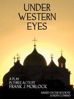 Under Western Eyes - Joseph Conrad, Frank J. Morlock