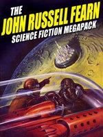 The John Russell Fearn Science Fiction MEGAPACK® - John Russell Fearn