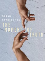 The Moment of Truth: A Novel of the Future - Brian Stableford