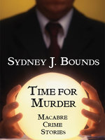 Time for Murder: Macabre Crime Stories - Sydney J. Bounds