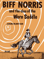 Biff Norris and the Clue of the Worn Saddle - John Runyan