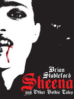 Sheena and Other Gothic Tales - Brian Stableford