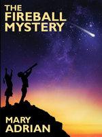 The Fireball Mystery - Mary Adrian