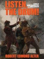 Listen, the Drum!: A Novel of Washington's First Command - Robert Edmond Alter