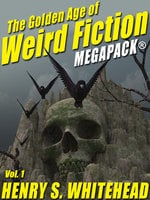 The Golden Age of Weird Fiction MEGAPACK®, Vol. 1: Henry S. Whitehead - H.P. Lovecraft, Henry S. Whitehead