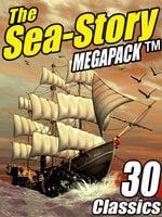 The Sea-Story Megapack - Arthur Conan Doyle, Jack Williamson, H.P. Lovecraft, Morgan Robertson, Ralph Milne Farley