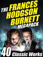 The Frances Hodgson Burnett MEGAPACK ® - Frances Hodgson Burnett