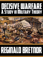 Decisive Warfare: A Study in Military Theory - Reginald Bretnor