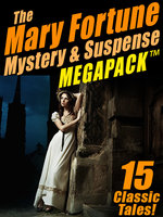 The Mary Fortune Mystery & Suspense MEGAPACK® - Mary Fortune