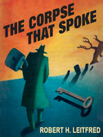 The Corpse That Spoke - Robert H. Leitfred