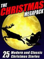 The Christmas MEGAPACK® - Johnston McCulley, Jacob A. Riis, F. Marion Crawford, Gary Lovisi, Nina Kiriki Hoffman, Mary Hallock Foote, Michael McCarty