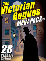 The Victorian Rogues MEGAPACK® - O. Henry, Johnston McCulley, William Hope Hodgson, Maurice Leblanc, E.W. Hornung