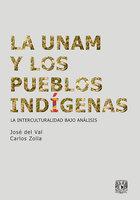 La UNAM y los pueblos indígenas - Carlos Zolla, José del Val