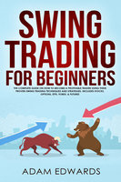Swing Trading for Beginners: The Complete Guide on How to Become a Profitable Trader Using These Proven Swing Trading Techniques and Strategies. Includes Stocks, Options, ETFs, Forex, & Futures - Adam Edwards