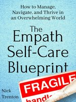 The Empath Self-Care Blueprint: How to Manage, Navigate, and Thrive in an Overwhelming World - Nick Trenton